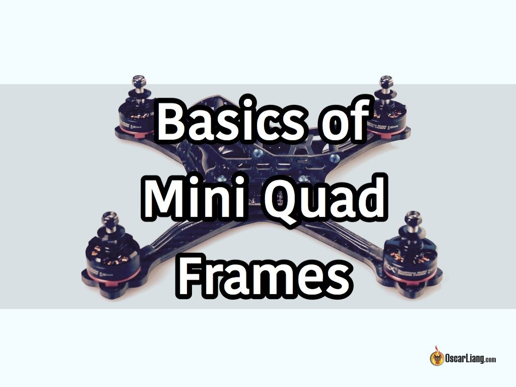 How To Choose Mini Quad Frame The Basics And Evolution
